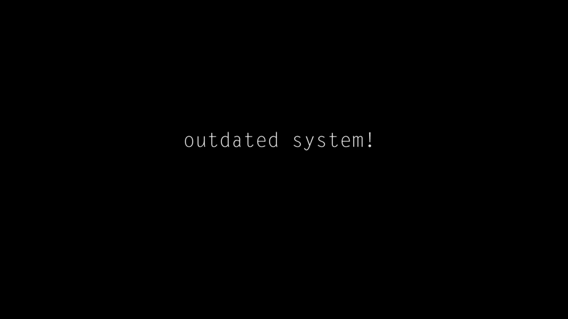 outdated system!